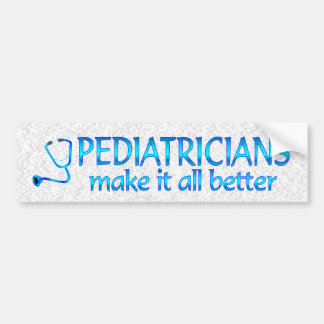 Pediatricians Make it Better Bumper Sticker