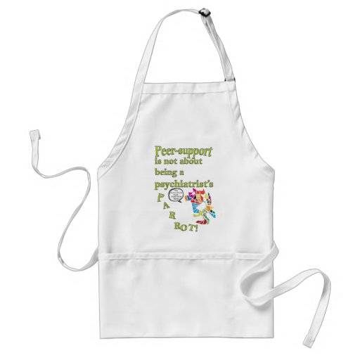 Peer-support is not  a psychiatrist's parrot apron