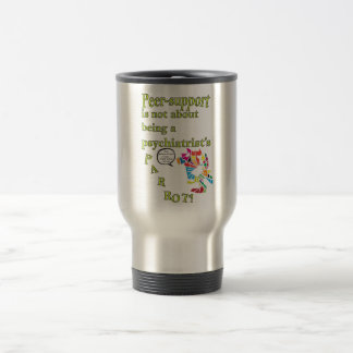 Peer-support is not  a psychiatrist's parrot travel mug