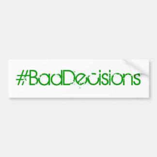 Pegatina para el parachoques de los #BadDecisions Etiqueta De Parachoque