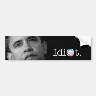 """¡Pegatina para el parachoques del """"idiota"""" de Obam Pegatina De Parachoque"""