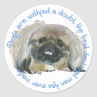 Pekingese Wisdom - Dogs are a good deal for Man Classic Round Sticker