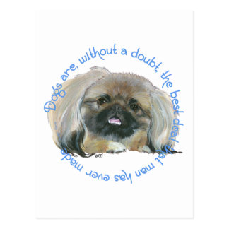 Pekingese Wisdom - Dogs are a good deal for Man Postcard