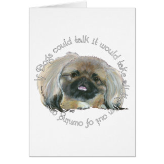 Pekingese Wisdom - If Dogs Could Talk Card