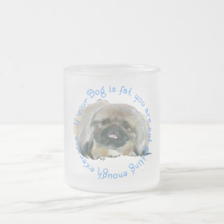 Pekingese Wisdom - If your Dog is fat . . . Frosted Glass Coffee Mug