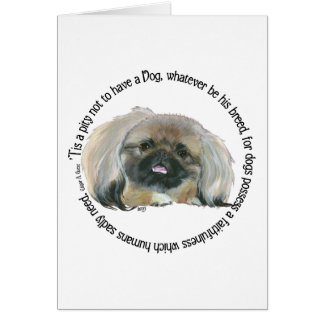 Pekingese Wisdom - Pity not to have a Dog Card