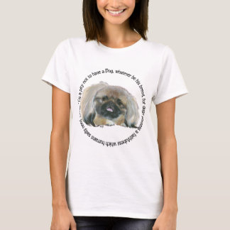 Pekingese Wisdom - Pity not to have a Dog T-Shirt
