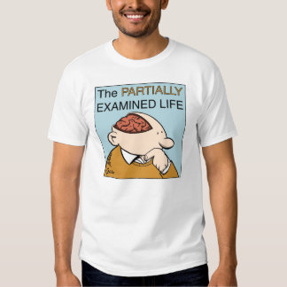 PEL T-shirt: The unexamined life T-shirt