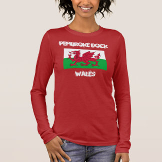 Pembroke Dock, Wales with Welsh flag Long Sleeve T-Shirt