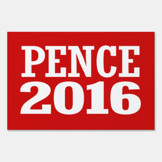 Pence - Mike Pence 2016 Yard Sign