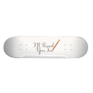 Pencil You In Skateboard Deck