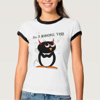 Penguin No, I IGNORE YOU! T shirt