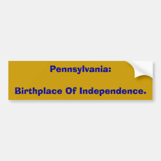 Pennsylvania:Birthplace Of Independence. Bumper Sticker
