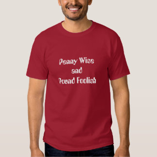Penny Wise and Pound Foolish T-shirt