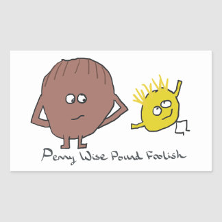 Penny Wise Pound Foolish Rectangular Sticker