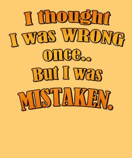 Pensé que era incorrecto una vez pero estaba conf camiseta