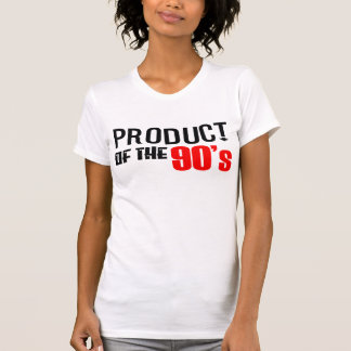 Peoduct Of The 90's -- T-Shirt