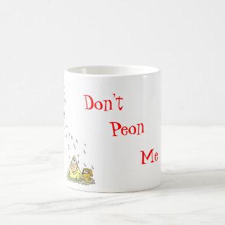 Peon or peed-on? coffee mug