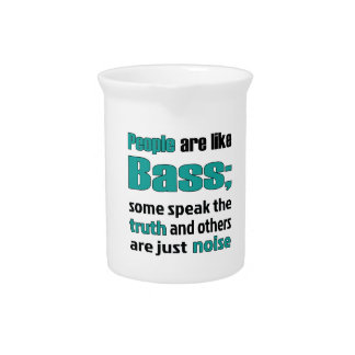 People are like bass. drink pitchers