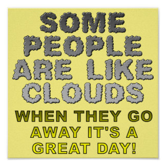 People Are Like Clouds Funny Poster Sign