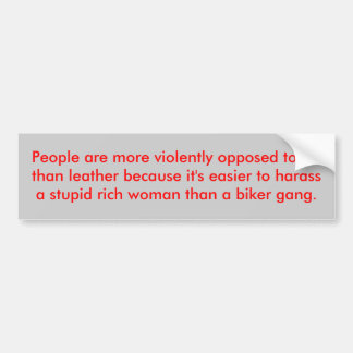 People are more violently opposed to fur than l... car bumper sticker