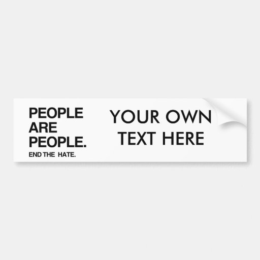 PEOPLE ARE PEOPLE END THE HATE BUMPER STICKER