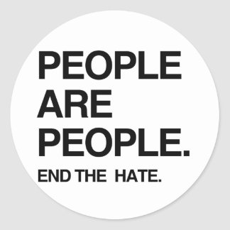 PEOPLE ARE PEOPLE END THE HATE CLASSIC ROUND STICKER