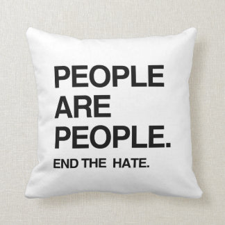PEOPLE ARE PEOPLE END THE HATE PILLOW