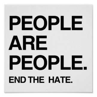 PEOPLE ARE PEOPLE END THE HATE POSTER