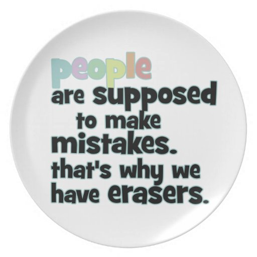 People are suppose to make mistakes plate