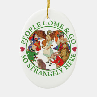People Come and Go So Strangely Here Ceramic Ornament