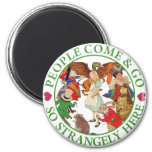 People Come and Go So Strangely Here! Refrigerator Magnet