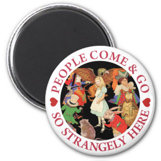 People Come and Go So Strangely Here! Magnet