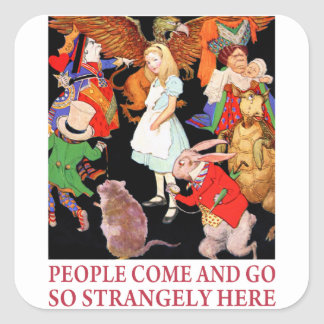 People Come and Go So Strangely Here Square Sticker