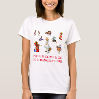 People Come and Go So Strangely Here! T-Shirt