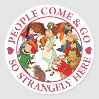 PEOPLE COME & GO SO STRANGELY HERE CLASSIC ROUND STICKER