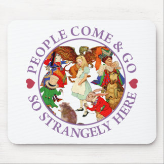 PEOPLE COME & GO SO STRANGELY HERE MOUSE PAD