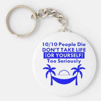 People Die Don't Take Life Too Seriously Basic Round Button Keychain