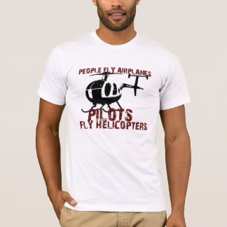 People Fly Airplanes, Pilots Fly Helicopters T-Shirt