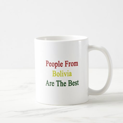 People From Bolivia Are The Best Classic White Coffee Mug