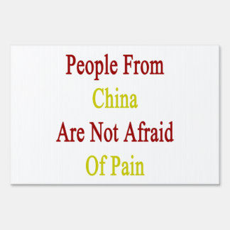 People From China Are Not Afraid Of Pain Lawn Signs