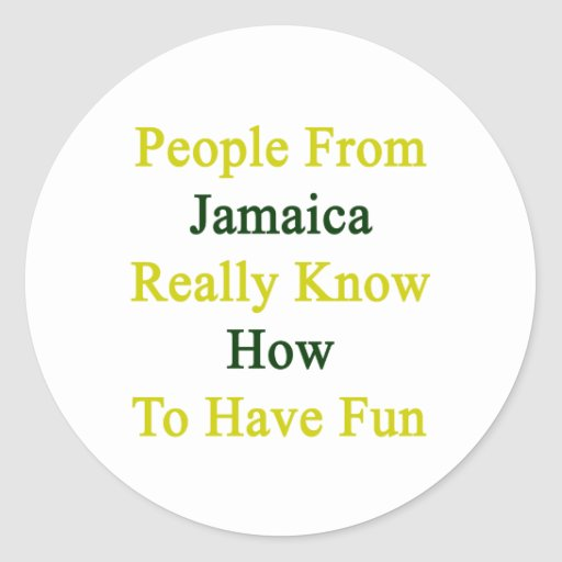 People From Jamaica Really Know How To Have Fun Round Stickers