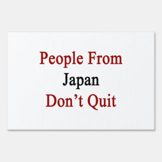 People From Japan Don't Quit Sign