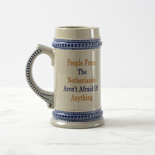 People From The Netherlands Aren't Afraid Of Anyth Mugs