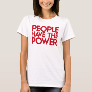 People Have The Power. T-Shirt