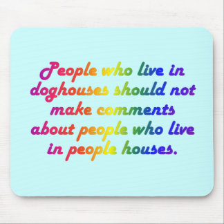 People in doghouses shouldn't be hypocrites mouse pad