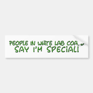 People in White Lab Coats Say I'm Special Car Bumper Sticker