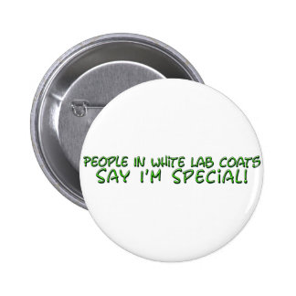 People in White Lab Coats Say I'm Special Pinback Button