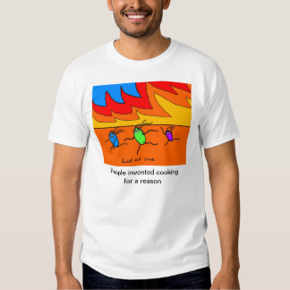 People Invented Cooking for a Reason - Shirt