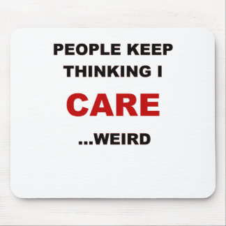 PEOPLE KEEP THINKING I CARE.png Mouse Pad